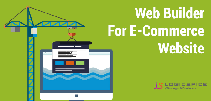 Factors To Consider While Choosing Web Builder For E-Commerce Website