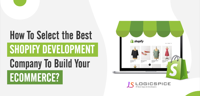 How To Select the Best Shopify Development Company To Build Your Ecommerce?