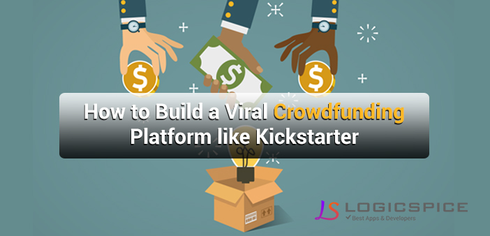 How To Build a Viral Crowdfunding Platform Like Kickstarter and GoFundMe?