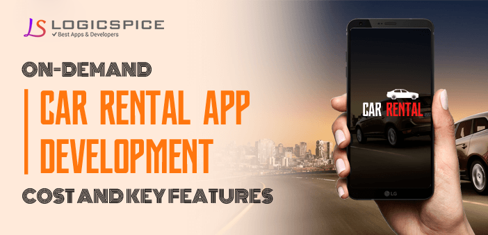 On-Demand Car Rental App Development Cost and Key Features
