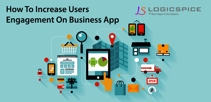 4 Steps To Increase Users Engagement On Business App