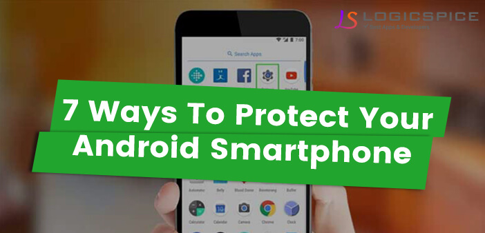 7 Ways to Protect Your Android Smartphone