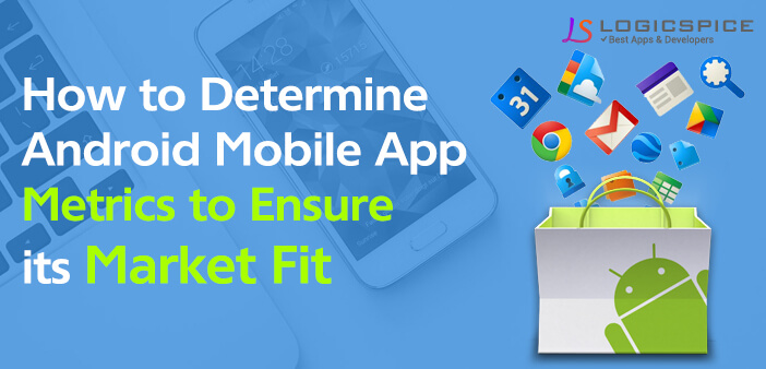 How to Determine Android Mobile App Metrics to Ensure its Market Fit