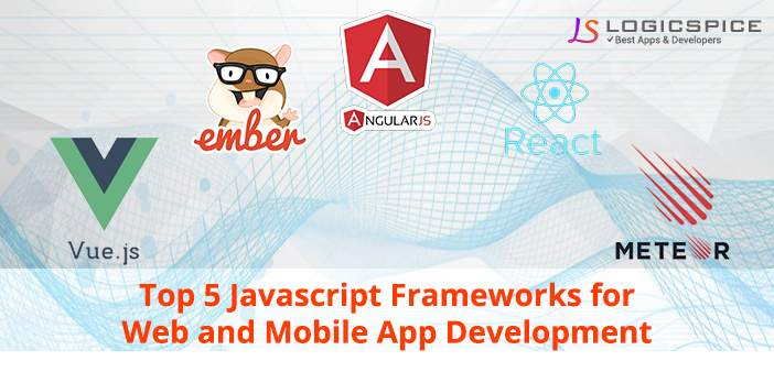 Top 5 Javascript Frameworks for Web and Mobile App Development