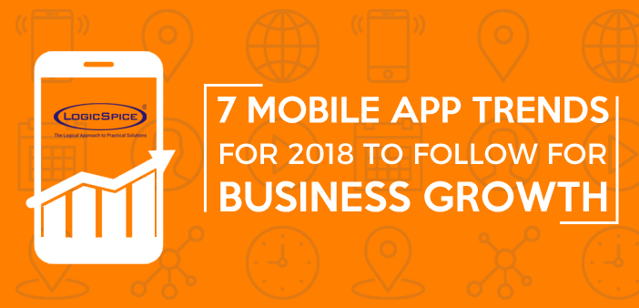 7 Mobile App Trends For 2018 To Follow For Business Growth