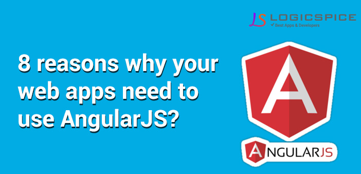 8 Reasons Why Your Web Apps Need To Use AngularJS ?