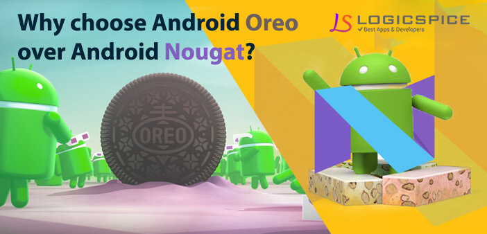 Why Choose Android Oreo Over Android Nougat?