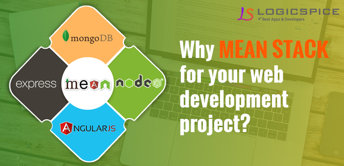 Why Should You Choose MEAN STACK For Your Web Development Project?