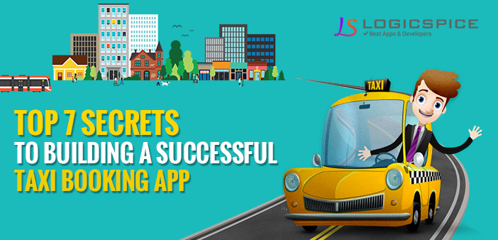 Top 7 Secrets To Building A Successful Taxi Booking App