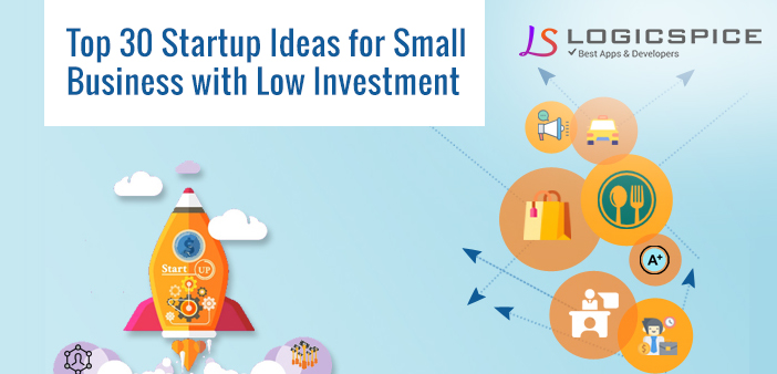 Top 30 Startup Ideas for Small Businesses with low investment