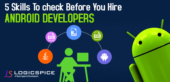 5 Must Have Skills To Look For While Hiring Android Developers