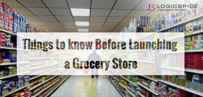 9 Things to know Before Launching a Grocery Store