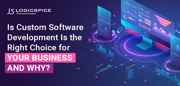 Is Custom Software Development the right choice for your business and why?